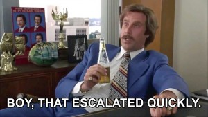 "Picture of Ron Burgandy saying ""That escalated quickly.\"""